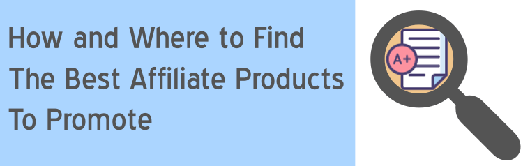 how to find the best affiliate marketing products to promote