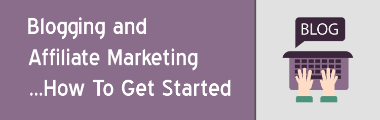 blogging and affiliate marketing get started